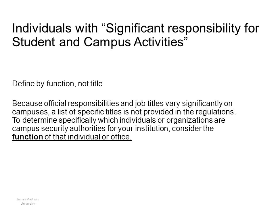 Individuals with Significant responsibility for Student and Campus Activities Define by function, not title Because official responsibilities and job