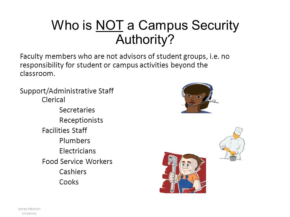 Who is NOT a Campus Security Authority? Faculty members who are not advisors of student groups, i.e. no responsibility for student or campus activitie