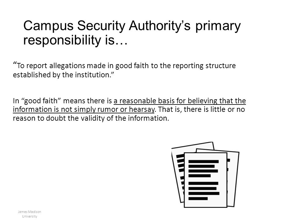 Campus Security Authoritys primary responsibility is… To report allegations made in good faith to the reporting structure established by the instituti