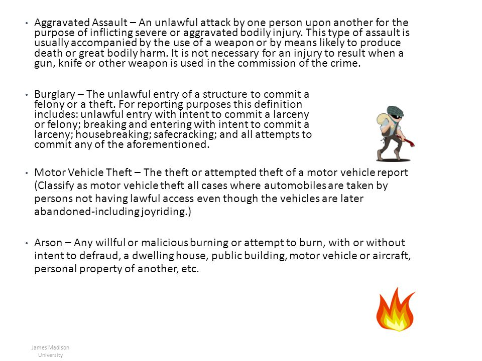 Aggravated Assault – An unlawful attack by one person upon another for the purpose of inflicting severe or aggravated bodily injury. This type of assa