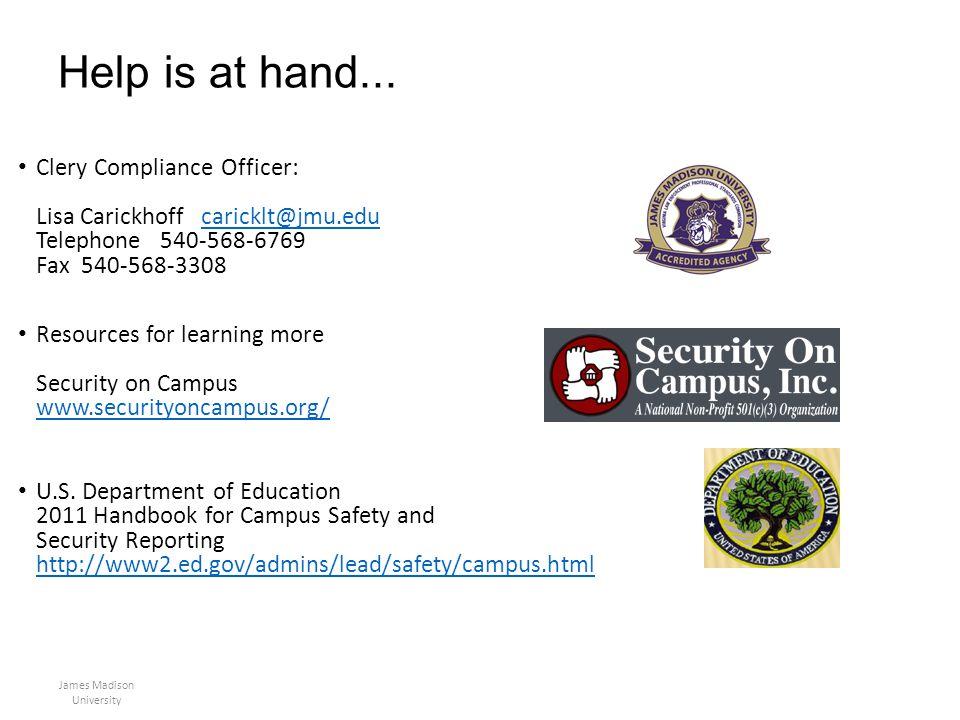 Help is at hand... Clery Compliance Officer: Lisa Carickhoff caricklt@jmu.edu Telephone 540-568-6769 Fax 540-568-3308caricklt@jmu.edu Resources for le
