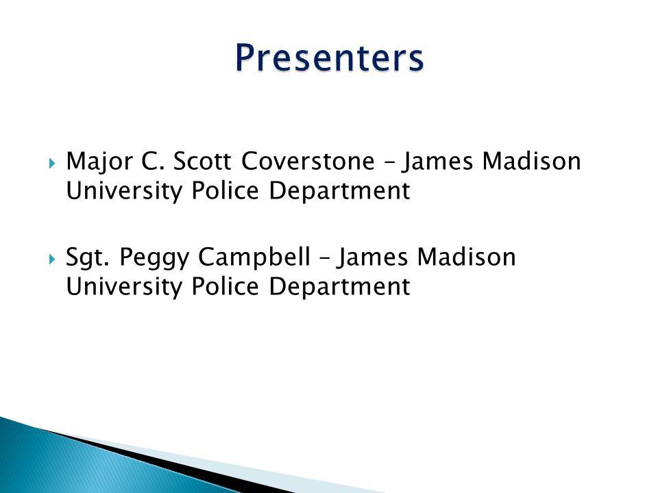 Major C. Scott Coverstone – James Madison University Police Department Sgt. Peggy Campbell – James Madison University Police Department
