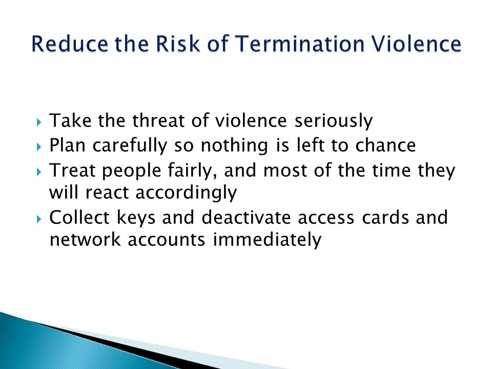 Take the threat of violence seriously Plan carefully so nothing is left to chance Treat people fairly, and most of the time they will react accordingl