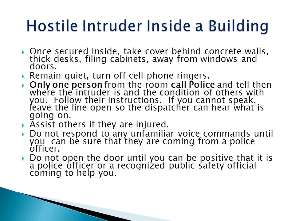 Once secured inside, take cover behind concrete walls, thick desks, filing cabinets, away from windows and doors. Remain quiet, turn off cell phone ri