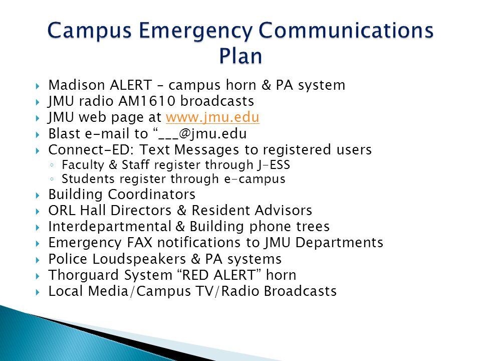 Madison ALERT – campus horn & PA system JMU radio AM1610 broadcasts JMU web page at www.jmu.eduwww.jmu.edu Blast e-mail to ___@jmu.edu Connect-ED: Tex