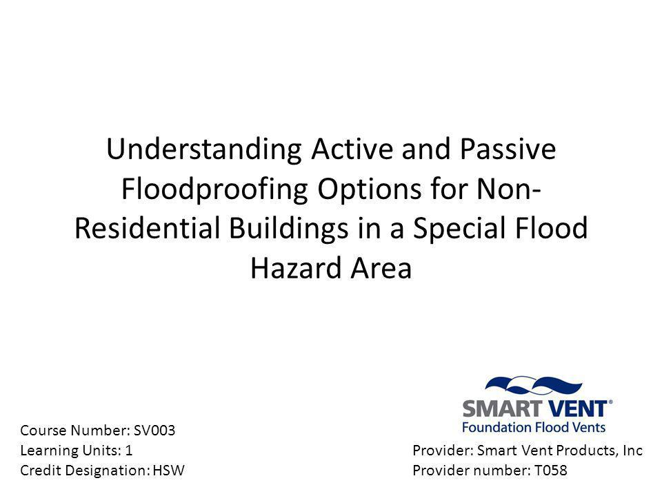Learning Objectives Identify the applicable ICC building codes and FEMA regulations pertaining to non-residential floodproofing options.