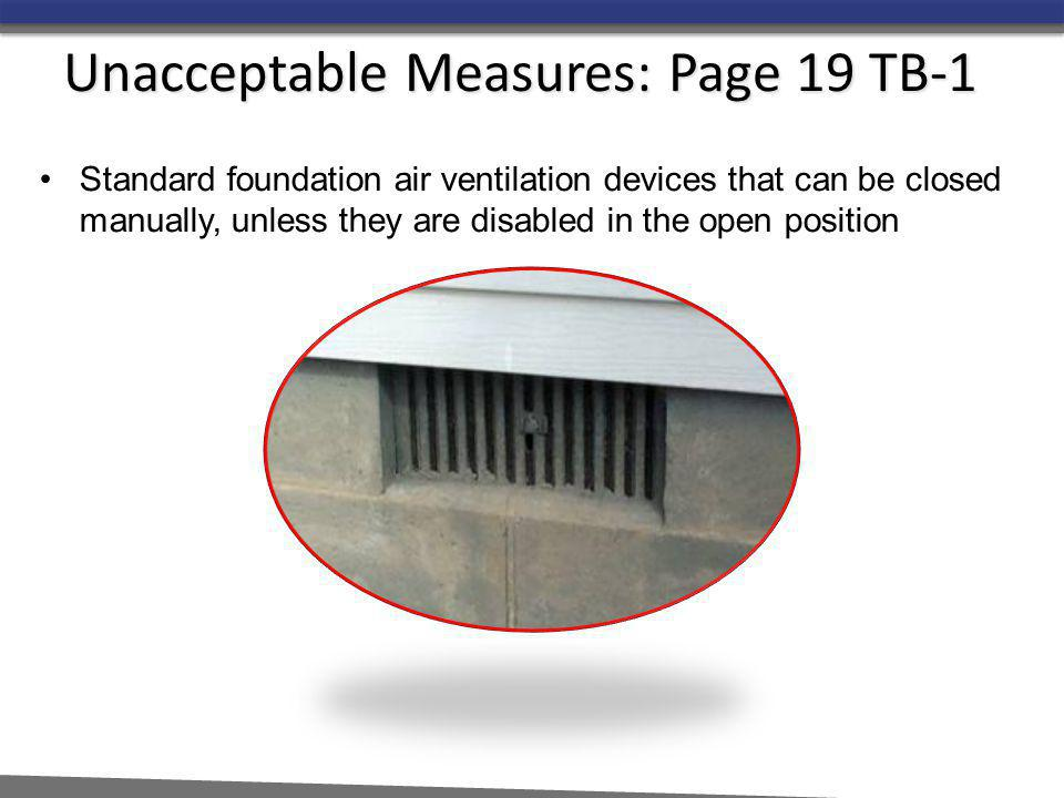 Standard foundation air ventilation devices that can be closed manually, unless they are disabled in the open position Unacceptable Measures: Page 19