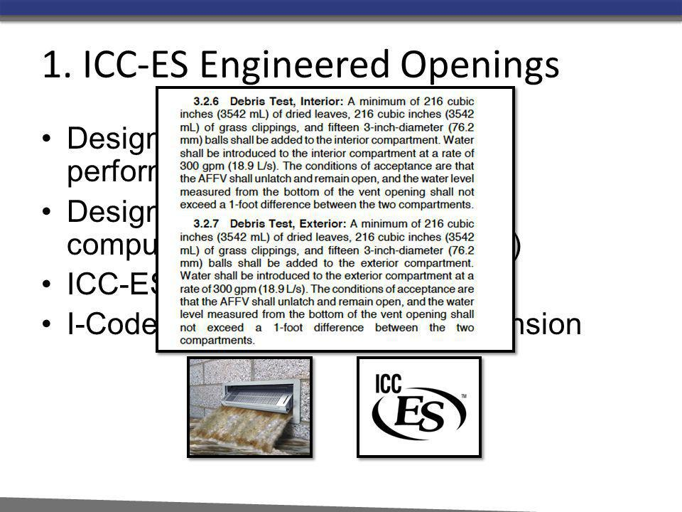 1. ICC-ES Engineered Openings Designed, Tested, & Certified for performance Designed and certified based on computations (TB1 and ASCE 24) ICC-ES Cert