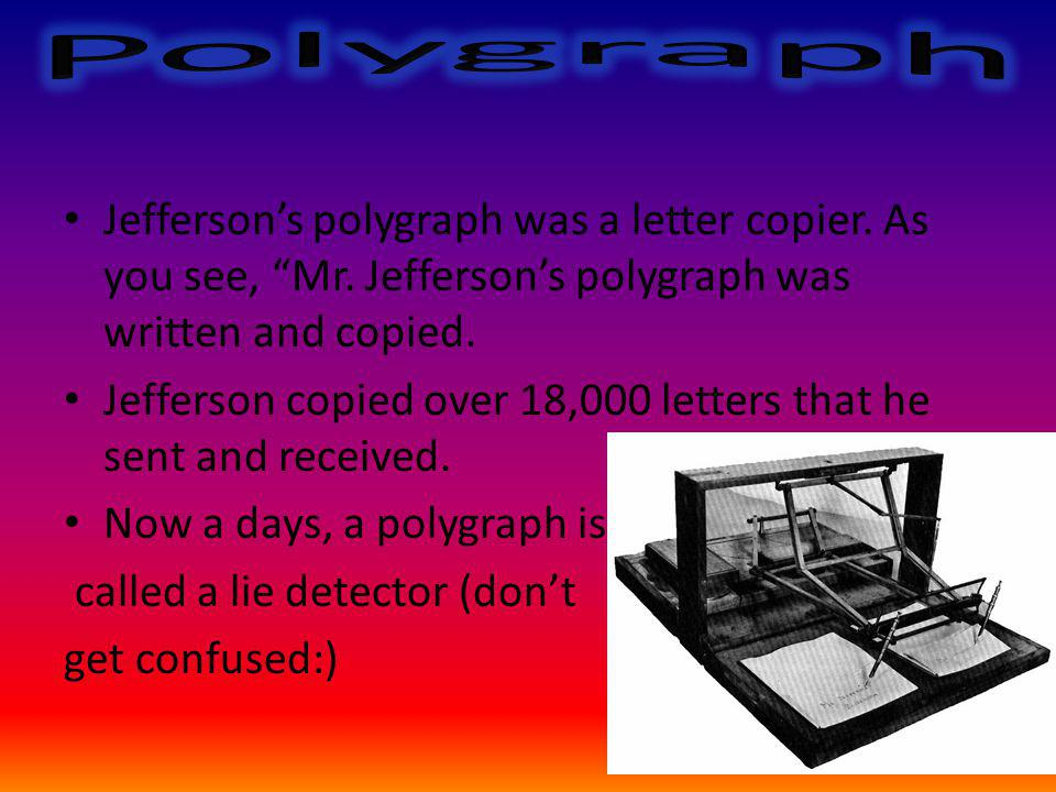 Jeffersons polygraph was a letter copier. As you see, Mr.