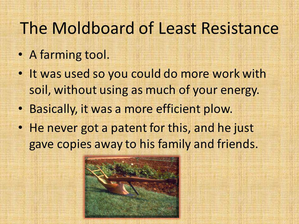 The Moldboard of Least Resistance A farming tool.