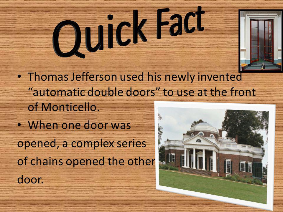 Thomas Jefferson used his newly invented automatic double doors to use at the front of Monticello.