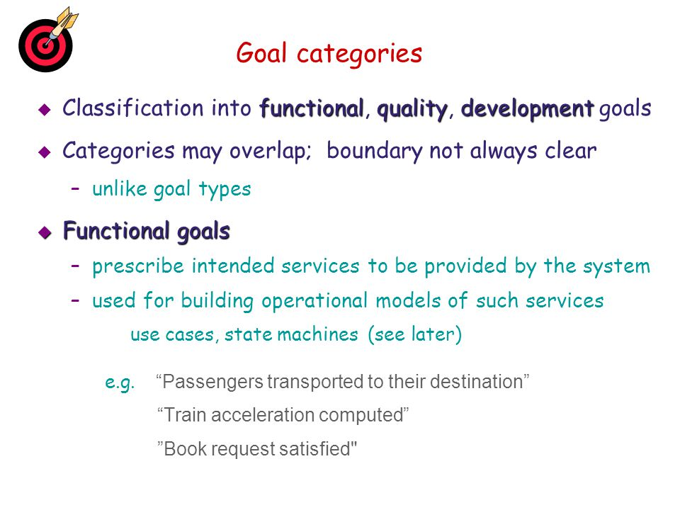Goal categories functionalqualitydevelopment Classification into functional, quality, development goals Categories may overlap; boundary not always cl