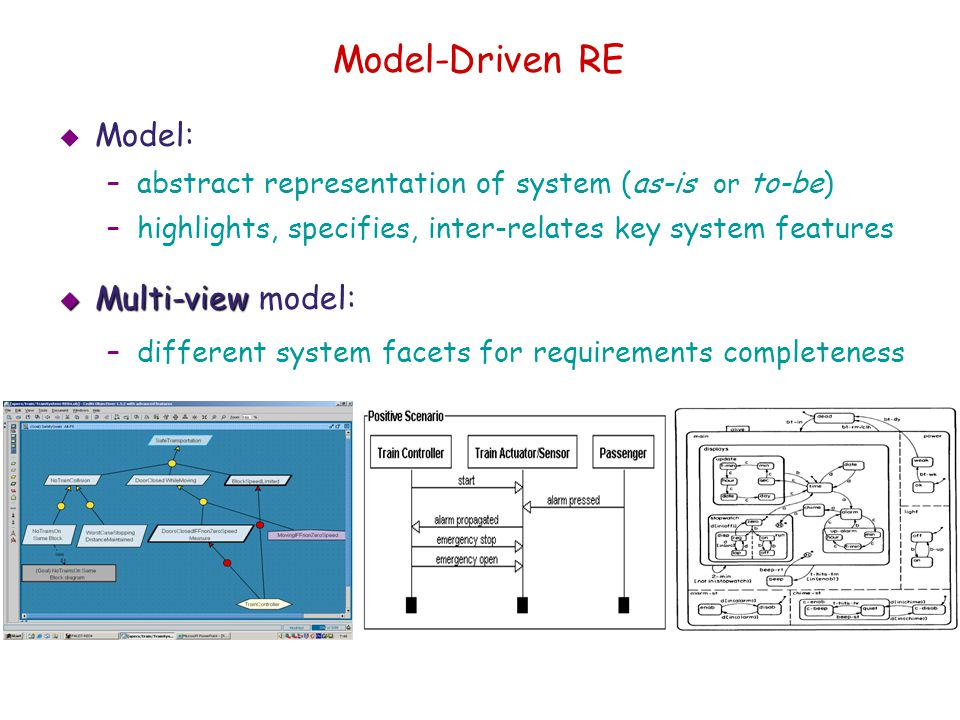 Model-Driven RE Model: –abstract representation of system (as-is or to-be) –highlights, specifies, inter-relates key system features Multi-view Multi-