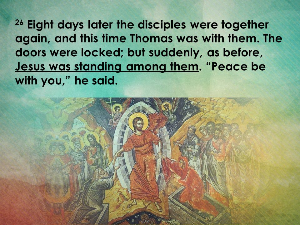 26 Eight days later the disciples were together again, and this time Thomas was with them.