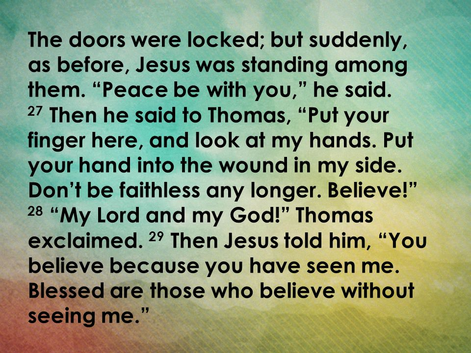 The doors were locked; but suddenly, as before, Jesus was standing among them.