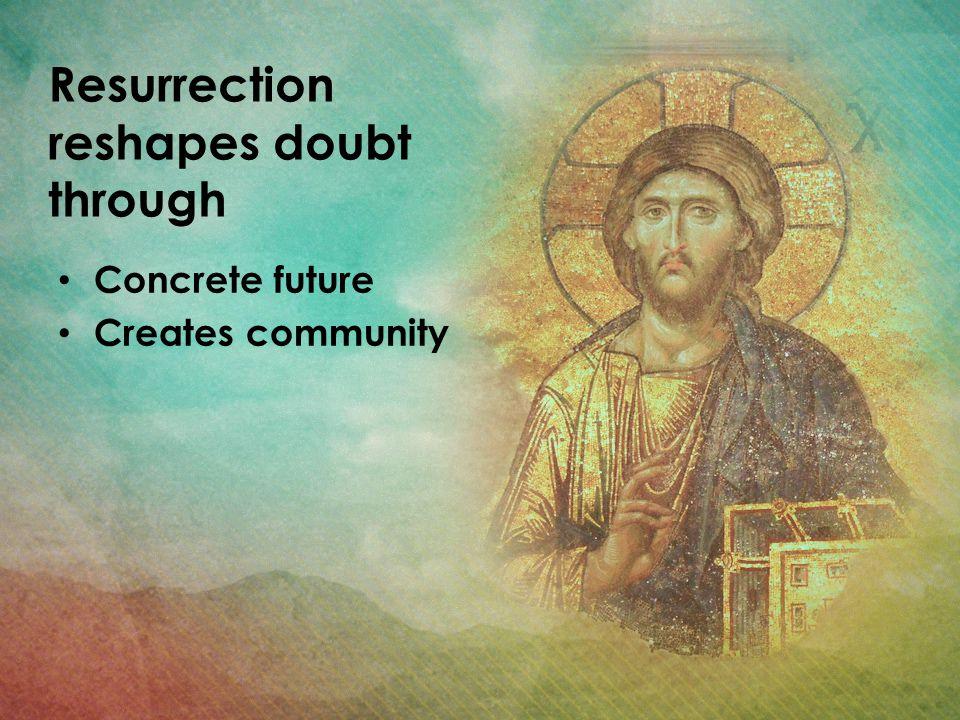 Resurrection reshapes doubt through Concrete future Creates community