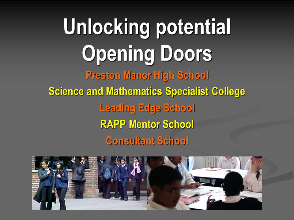Unlocking potential Opening Doors Preston Manor High School Science and Mathematics Specialist College Leading Edge School RAPP Mentor School Consultant School