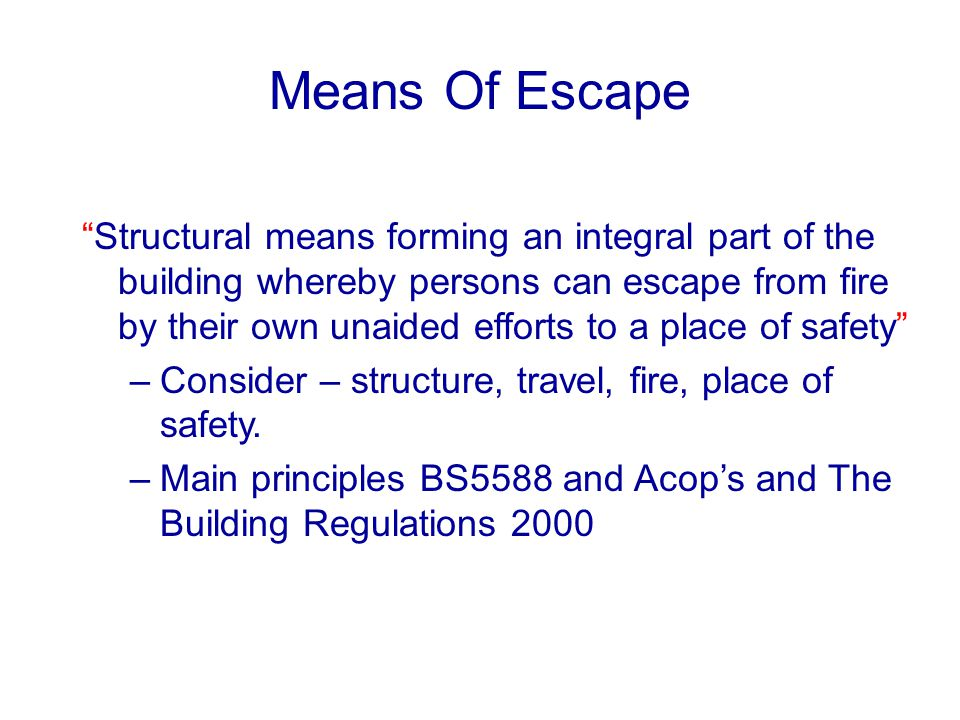 Means Of Escape Structural means forming an integral part of the building whereby persons can escape from fire by their own unaided efforts to a place
