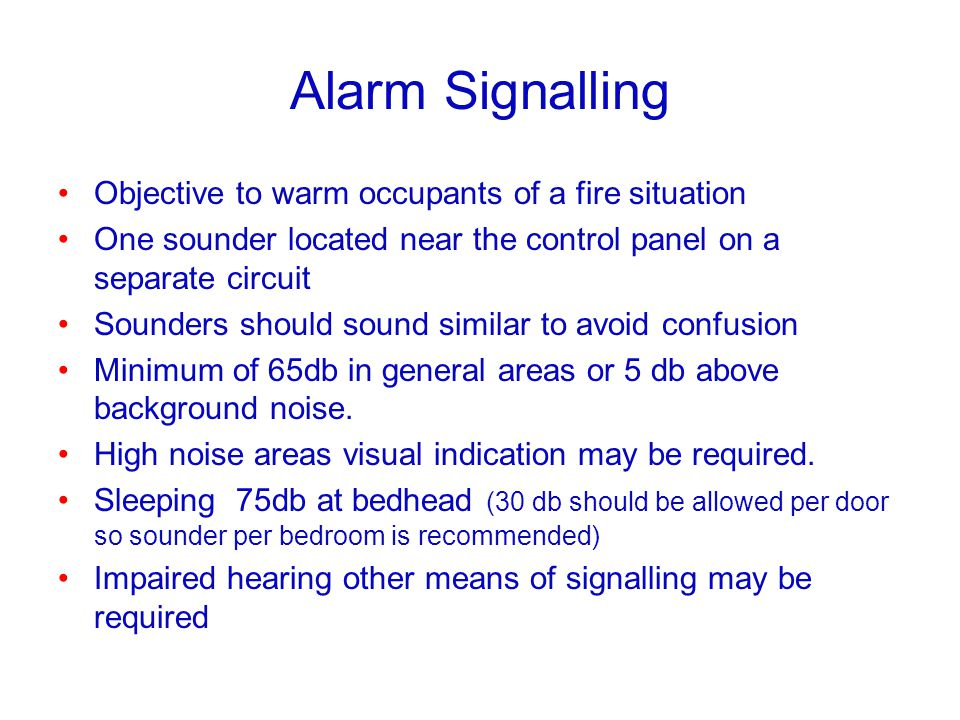Alarm Signalling Objective to warm occupants of a fire situation One sounder located near the control panel on a separate circuit Sounders should soun