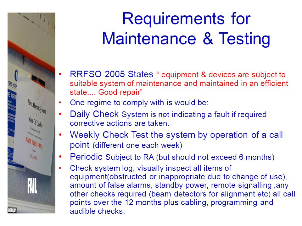 Requirements for Maintenance & Testing RRFSO 2005 States equipment & devices are subject to suitable system of maintenance and maintained in an effici