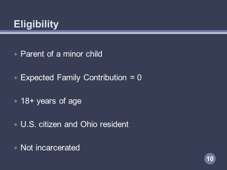 Eligibility Parent of a minor child Expected Family Contribution = 0 18+ years of age U.S.
