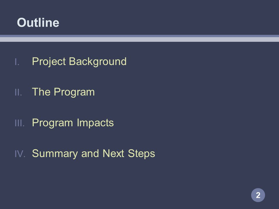 Outline 2 I. Project Background II. The Program III. Program Impacts IV. Summary and Next Steps
