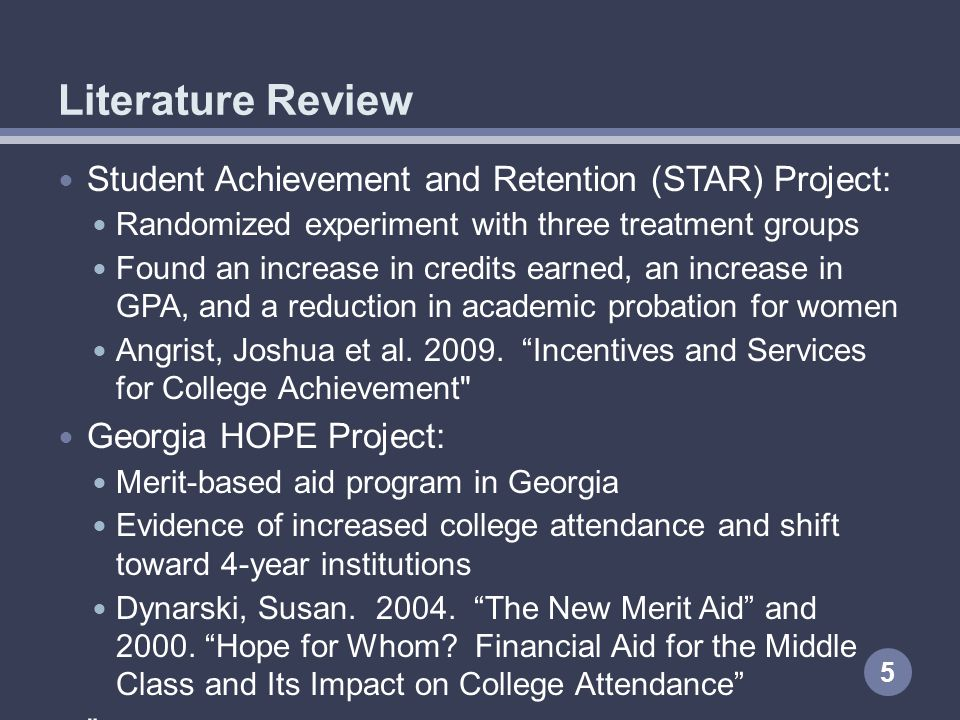 Student Achievement and Retention (STAR) Project: Randomized experiment with three treatment groups Found an increase in credits earned, an increase in GPA, and a reduction in academic probation for women Angrist, Joshua et al.