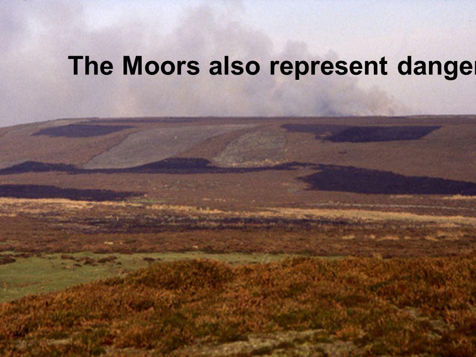 The Moors also represent danger.