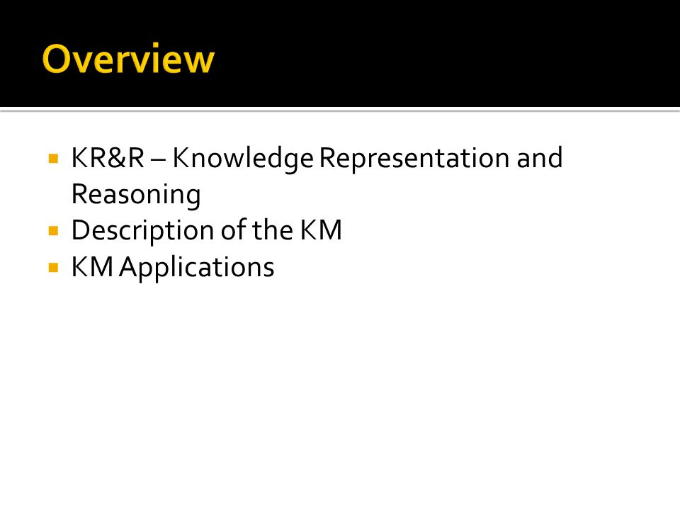 KR&R – Knowledge Representation and Reasoning Description of the KM KM Applications
