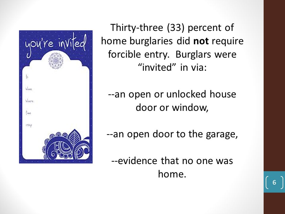 Thirty-three (33) percent of home burglaries did not require forcible entry.