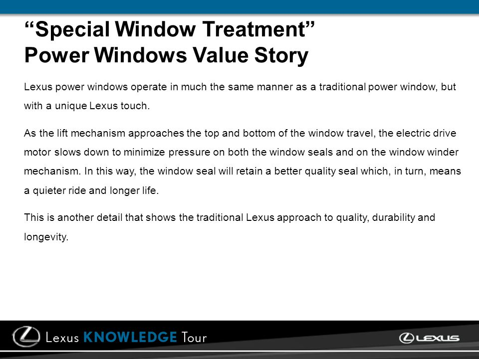 Special Window Treatment Power Windows Value Story Lexus power windows operate in much the same manner as a traditional power window, but with a uniqu