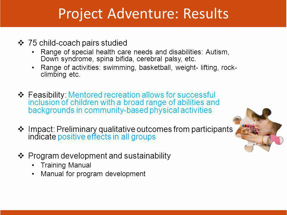 Project Adventure Implications All children benefit from recreation Children with a broad range of abilities and backgrounds can participate successfully in mentored recreation Programming can be created which is safe and rewarding Tools exist to assist with flexible program development
