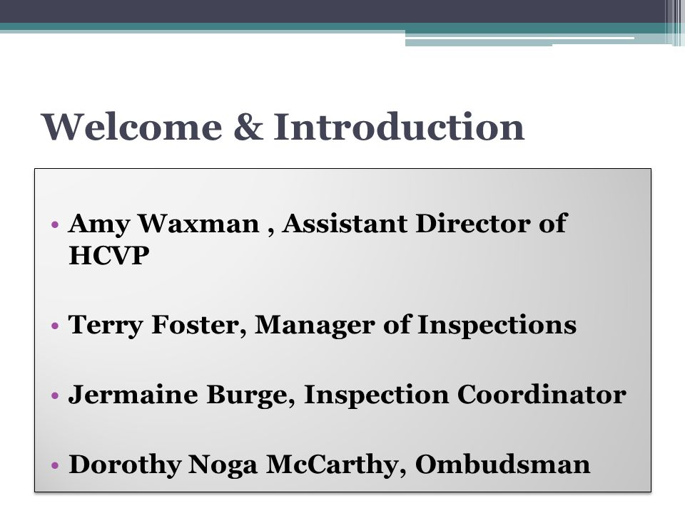 Welcome & Introduction Amy Waxman, Assistant Director of HCVP Terry Foster, Manager of Inspections Jermaine Burge, Inspection Coordinator Dorothy Noga