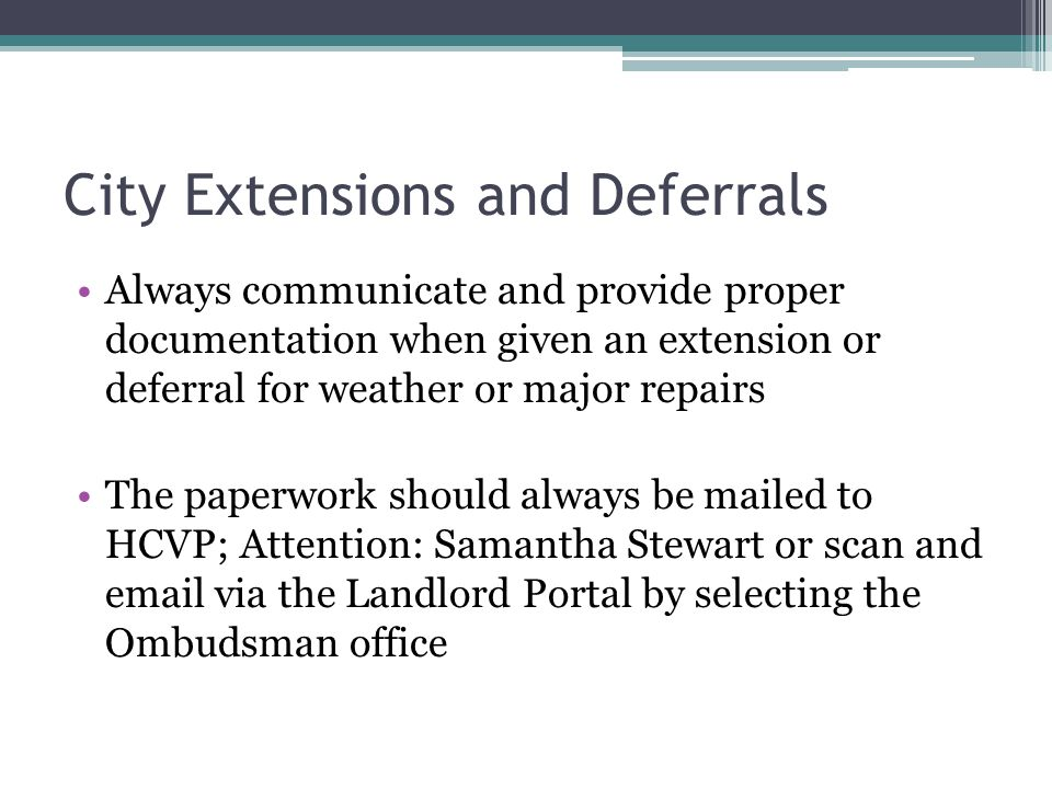City Extensions and Deferrals Always communicate and provide proper documentation when given an extension or deferral for weather or major repairs The