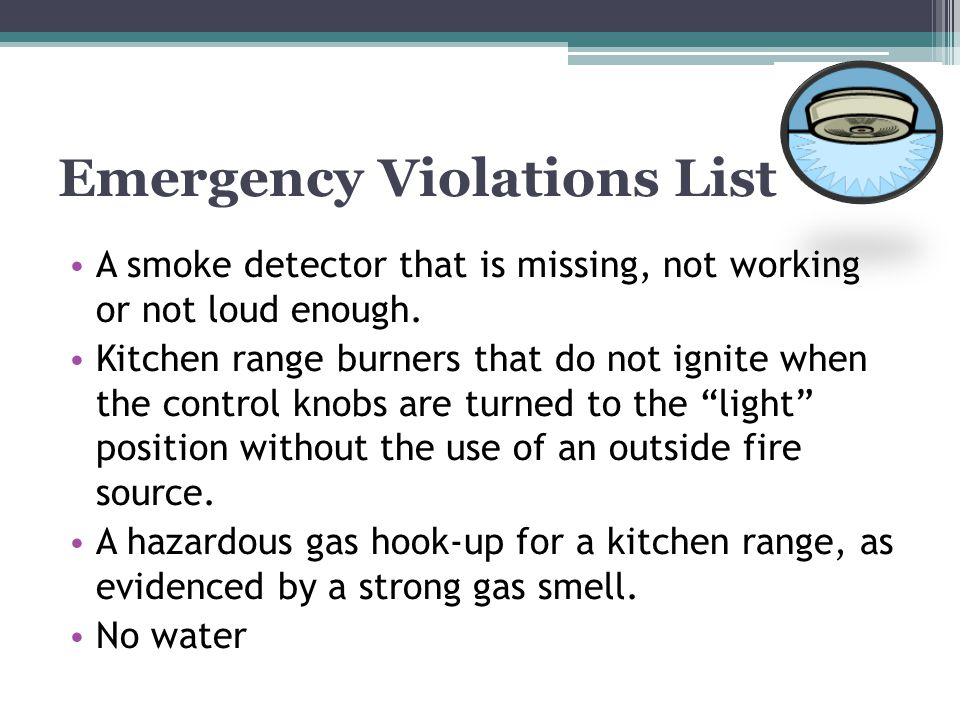 Emergency Violations List A smoke detector that is missing, not working or not loud enough. Kitchen range burners that do not ignite when the control