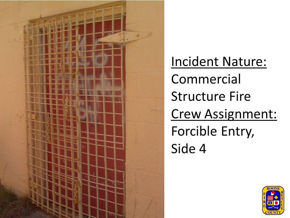 Incident Nature: Commercial Structure Fire Crew Assignment: Forcible Entry, Side 4