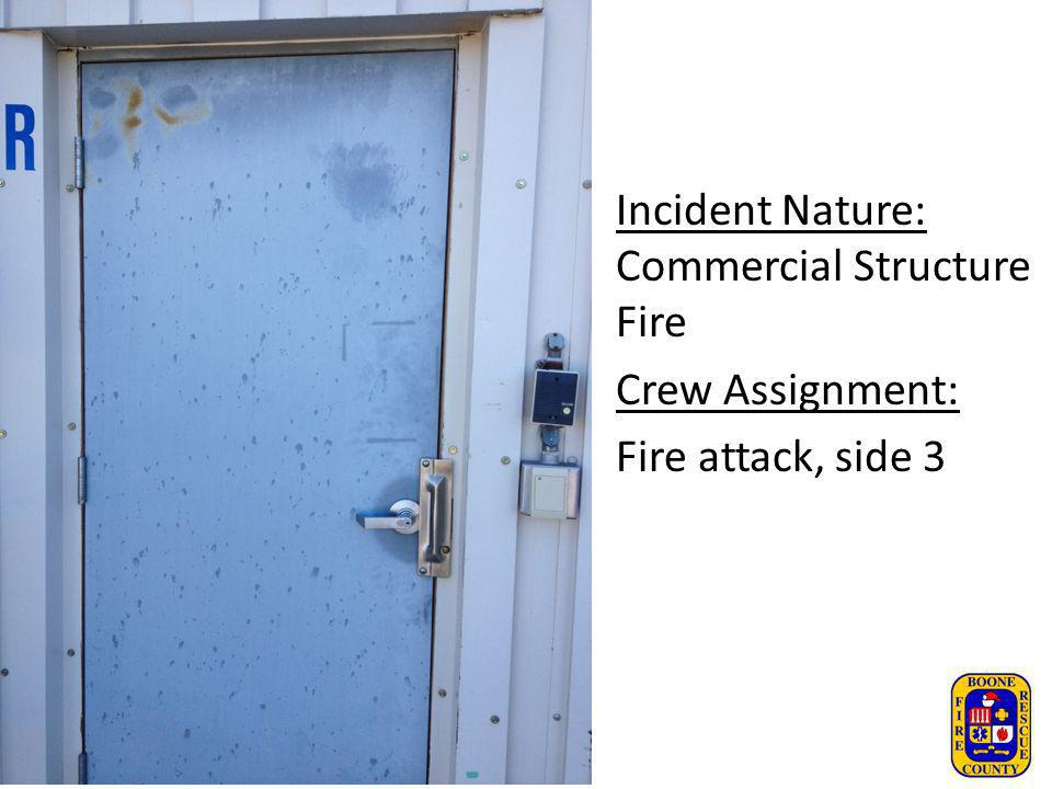 Incident Nature: Commercial Structure Fire Crew Assignment: Fire attack, side 3