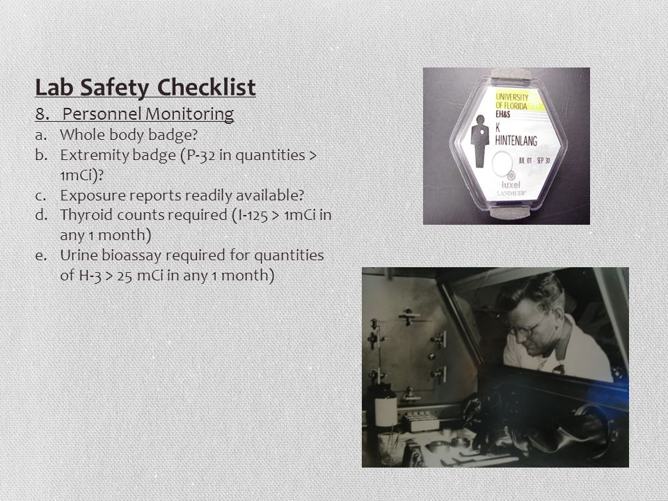Lab Safety Checklist 8. Personnel Monitoring a.Whole body badge.