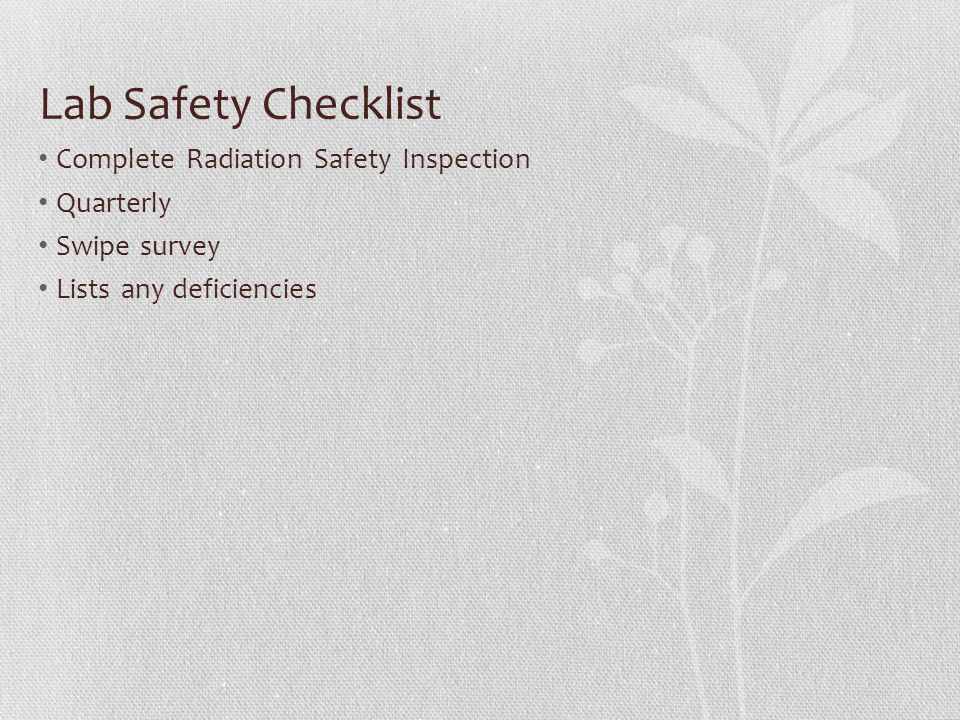 Lab Safety Checklist Complete Radiation Safety Inspection Quarterly Swipe survey Lists any deficiencies