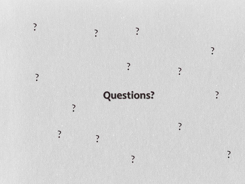 Questions? ? ? ? ? ? ? ? ? ? ? ? ? ? ?