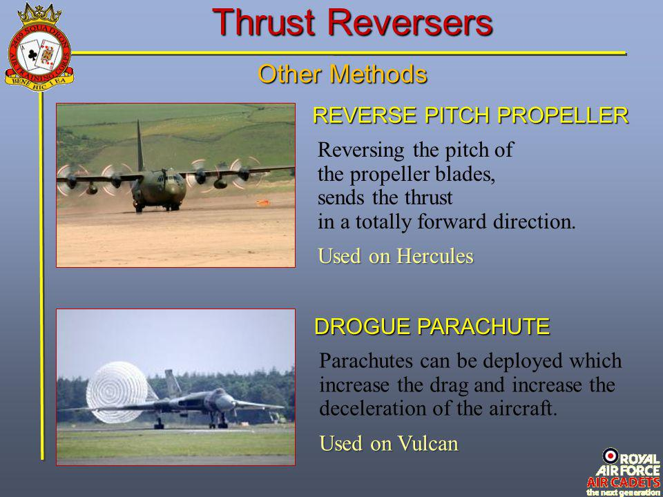 Thrust Reversers Other Methods Reversing the pitch of the propeller blades, sends the thrust in a totally forward direction. Used on Hercules REVERSE