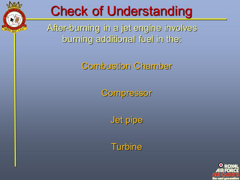 After-burning in a jet engine involves burning additional fuel in the: Turbine Combustion Chamber Jet pipe Compressor Check of Understanding