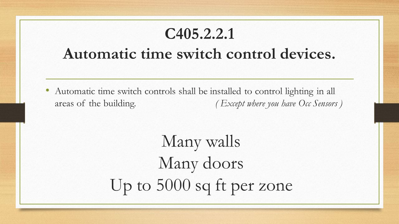 C405.2.2.1 Automatic time switch control devices. Automatic time switch controls shall be installed to control lighting in all areas of the building.