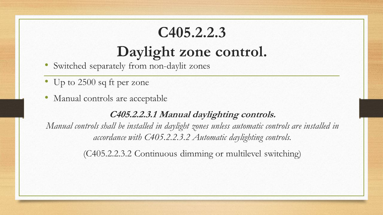 C405.2.2.3 Daylight zone control. Switched separately from non-daylit zones Up to 2500 sq ft per zone Manual controls are acceptable C405.2.2.3.1 Manu