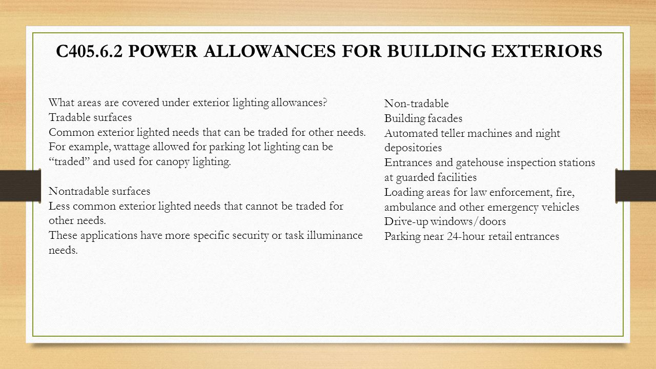 C405.6.2 POWER ALLOWANCES FOR BUILDING EXTERIORS Non-tradable Building facades Automated teller machines and night depositories Entrances and gatehous