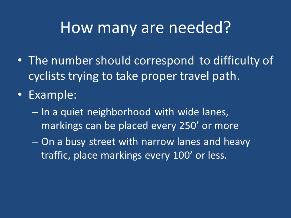 How many are needed? The number should correspond to difficulty of cyclists trying to take proper travel path. Example: – In a quiet neighborhood with