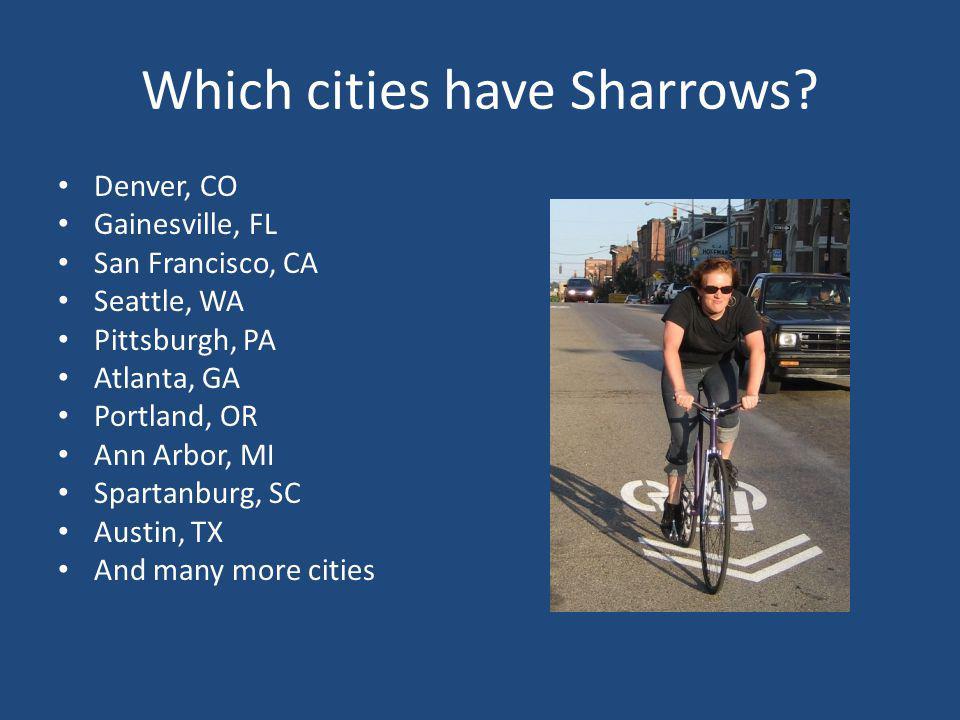 Which cities have Sharrows? Denver, CO Gainesville, FL San Francisco, CA Seattle, WA Pittsburgh, PA Atlanta, GA Portland, OR Ann Arbor, MI Spartanburg
