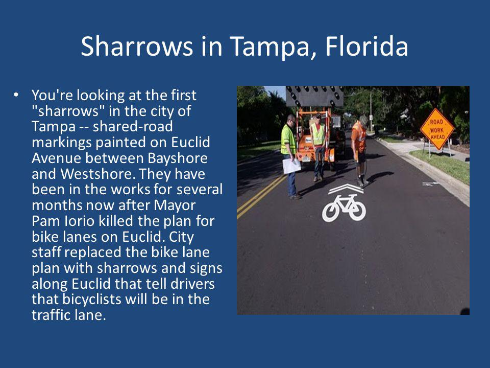 Sharrows in Tampa, Florida You re looking at the first sharrows in the city of Tampa -- shared-road markings painted on Euclid Avenue between Bayshore and Westshore.