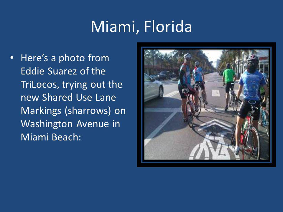 Miami, Florida Heres a photo from Eddie Suarez of the TriLocos, trying out the new Shared Use Lane Markings (sharrows) on Washington Avenue in Miami Beach: