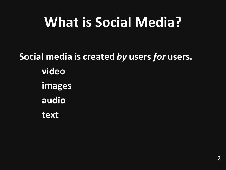 What is Social Media? Social media is created by users for users. video images audio text 2 TexPoint fonts used in EMF. Read the TexPoint manual befor